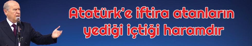 Bahçeli: Atatürk'e iftira atanların yediği içtiği haramdır