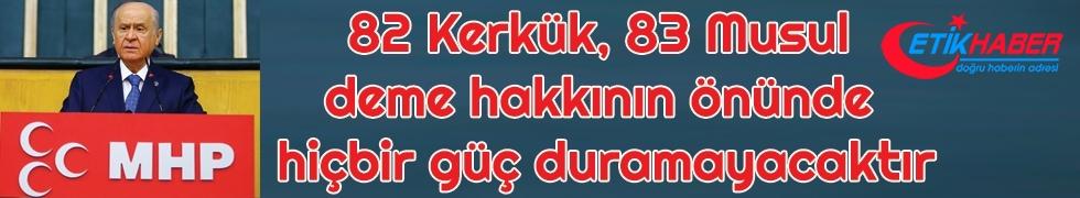 Bahçeli: 81 Düzce'den hemen sonra 82 Kerkük, 83 Musul deme hakkının önünde hiçbir güç duramayacaktır