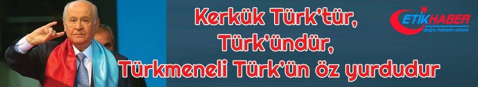 Bahçeli: Kerkük Türk'tür, Türk'ündür, Türkmeneli Türk'ün öz yurdudur