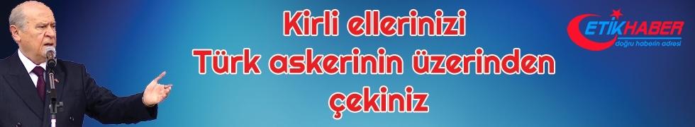 Bahçeli: Kirli ellerinizi Türk askerinin üzerinden çekiniz