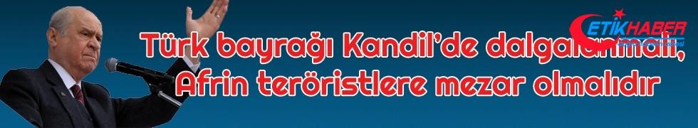 Bahçeli: Türk bayrağı Kandil'de dalgalanmalı, Afrin teröristlere mezar olmalıdır
