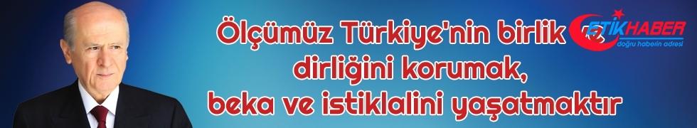 MHP Lideri Bahçeli: Ölçümüz Türkiye'nin birlik ve dirliğini korumak, beka ve istiklalini yaşatmaktır