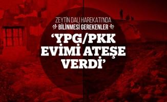 'YPG/PKK evimi ateşe verdi'