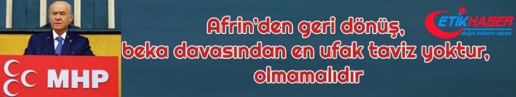 Bahçeli: Afrin'den geri dönüş, beka davasından en ufak taviz yoktur, olmamalıdır