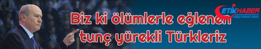 MHP Lideri Bahçeli: Biz ki ölümlerle eğlenen tunç yürekli Türkleriz