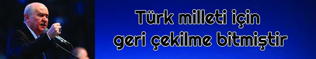 MHP Lideri Bahçeli: Türk milleti için geri çekilme bitmiştir