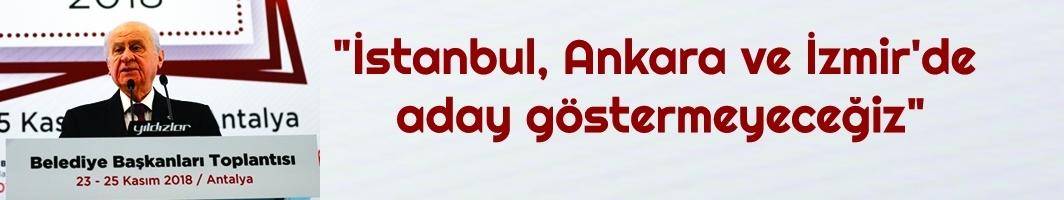 MHP Lideri Bahçeli: İstanbul, Ankara ve İzmir'de aday göstermeyeceğiz