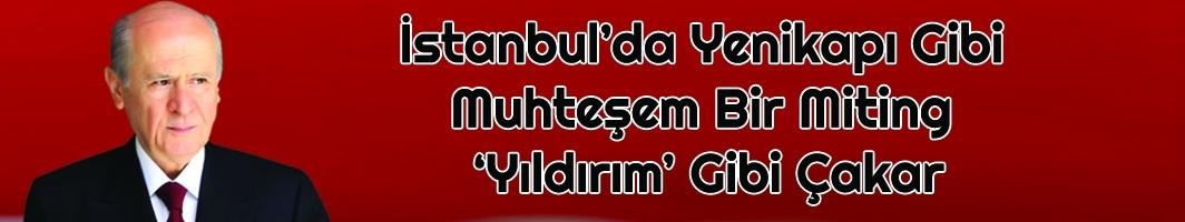 MHP Lideri Bahçeli: İstanbul'da Yenikapı Gibi Muhteşem Bir Miting 'Yıldırım' Gibi Çakar