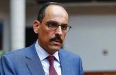 Cumhurbaşkanlığı Sözcüsü Kalın: Doğu Akdeniz'de anlaşmayı bozan ve güveni sarsan taraf Yunanistan