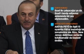 Dışişleri Bakanı Çavuşoğlu: Esad ile çalışacağız anlamında bir şey söylemedim