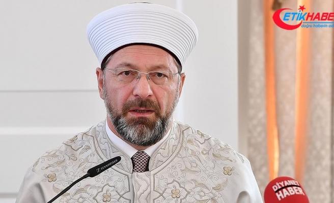 Diyanet İşleri Başkanı Erbaş: Herkes İslam hakkında konuşurken dikkatli olmak durumundadır