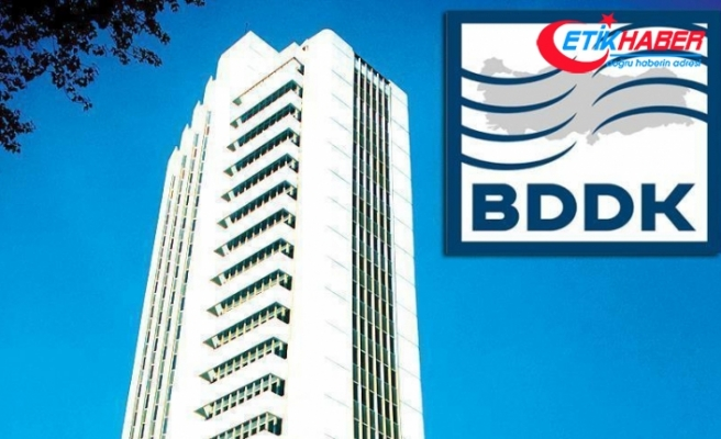 BDDK: Bankacılık sektörü sağlıklı ve güçlü yapısını koruyor