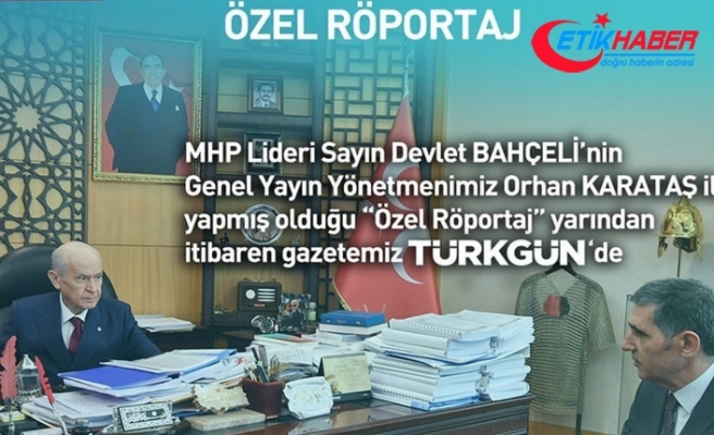 MHP Lideri Devlet Bahçeli'nin röportajı yarın Türkgün Gazetesinde