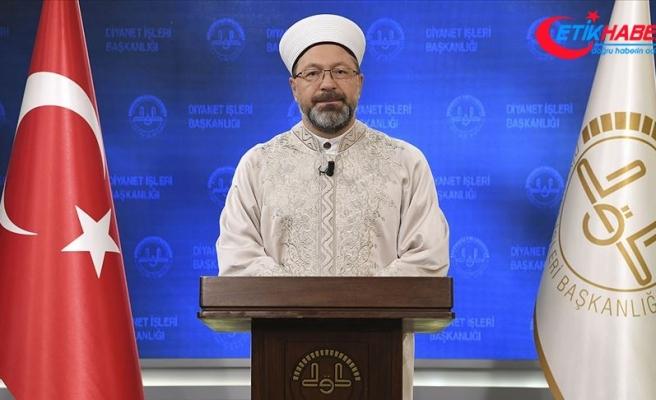 Diyanet İşleri Başkanı Erbaş: Müminler olarak bu saldırılar karşısında daha güçlü bir duruş ortaya koymak zorundayız