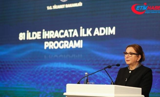 Ticaret Bakanı Pekcan: 81 İlde İhracata İlk Adım Programı'mızı başlatıyoruz